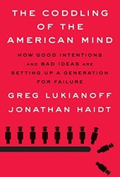 The Coddling of the American Mind: How Good Intentions and Bad Ideas Are Setting up a Generation for Failure Pdf Book