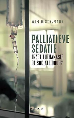 Palliatieve sedatie. Trage euthanasie of sociale dood ?