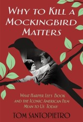 Why To Kill a Mockingbird Matters: What Harper Lee's Book and America's Iconic Film Mean to Us Today Pdf Book