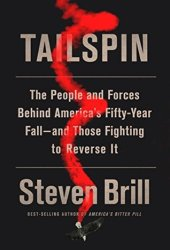 Tailspin: The People and Forces Behind America's Fifty-Year Fall–and Those Fighting to Reverse It Book