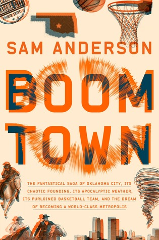 Boom Town: The Fantastical Saga of Oklahoma City, Its Chaotic Founding, Its Apocalyptic Weather, Its Purloined Basketball Team, and the Dream of Becoming a World-class Metropolis
