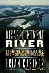 Disappointment River: Finding and Losing the Northwest Passage Book