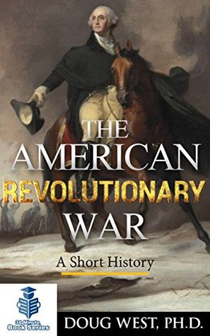 The American Revolutionary War – A Short History (30 Minute Book Series 5)