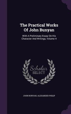 The Practical Works of John Bunyan: With a Preliminary Essay on His Character and Writings, Volume 4