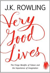 Very Good Lives: The Fringe Benefits of Failure and the Importance of Imagination Book