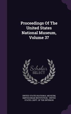 Proceedings of the United States National Museum, Volume 37