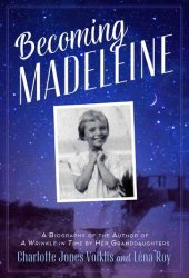 Becoming Madeleine: A Biography of the Author of a Wrinkle in Time by Her Granddaughters Pdf Book