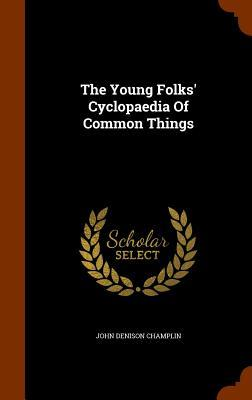 The Young Folks' Cyclopaedia of Common Things