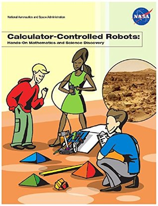 Calculator-Controlled Robots: Hands-on Mathematics and Science Discovery Educator Guide: 2012