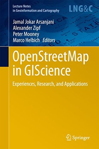 OpenStreetMap in GIScience: Experiences, Research, and Applications (Lecture Notes in Geoinformation and Cartography)