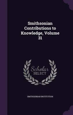 Smithsonian Contributions to Knowledge, Volume 31