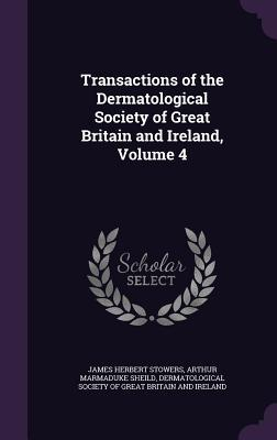 Transactions of the Dermatological Society of Great Britain and Ireland, Volume 4