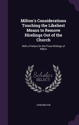 Milton's Considerations Touching the Likeliest Means to Remove Hirelings Out of the Church: With a Preface on the Prose Writings of Milton