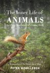 The Secret Life of Animals: What They Feel, How They Communicate – Discovering a Hidden World