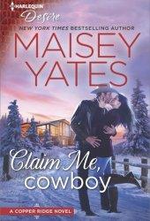 Claim Me, Cowboy (Copper Ridge: Desire, #4) Book