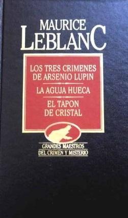 Los tres crímenes de Arsenio Lupin / La aguja hueca / El tapón de cristal