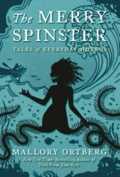 The Merry Spinster: Tales of Everyday Horror Book
