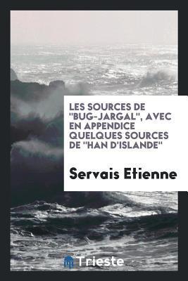 """Les Sources de """"bug-Jargal,"""" Avec En Appendice Quelques Sources de """"han d'Islande"""""""
