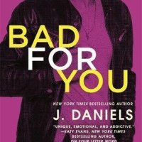 ~Pre-Release Review~Bad for You (Dirty Deeds #3) by J. Daniels~