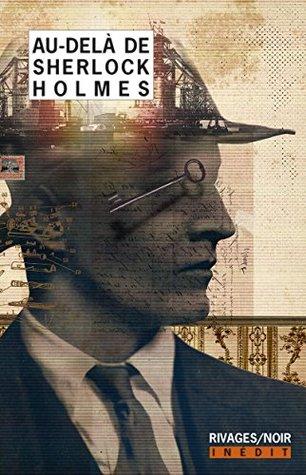 Au-delà de Sherlock Holmes (Rivages/Noir)