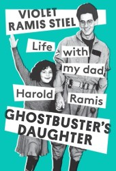 Ghostbuster's Daughter: Life with My Dad, Harold Ramis Book