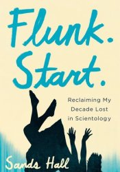 Flunk. Start.: Reclaiming My Decade Lost in Scientology Pdf Book