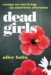 Dead Girls: Essays on Surviving an American Obsession Pdf Book