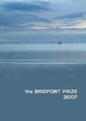 The Bridport Prize 2007: Poetry and Short Stories