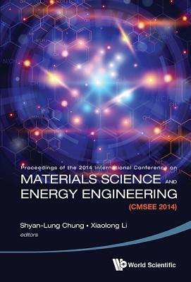 Materials Science and Energy Engineering (Cmsee 2014) - Proceedings of the 2014 International Conference
