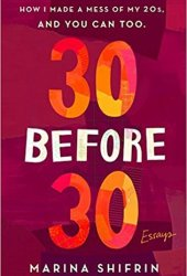 30 Before 30: How I Made a Mess of My 20s, and You Can Too