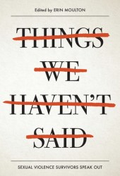 Things We Haven't Said: Sexual Violence Survivors Speak Out Pdf Book