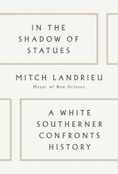 In the Shadow of Statues: A White Southerner Confronts History Book