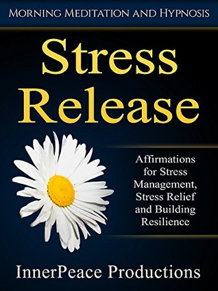 Stress Release: Affirmations for Stress Management, Stress Relief and Building Resilience via Morning Meditation and Hypnosis