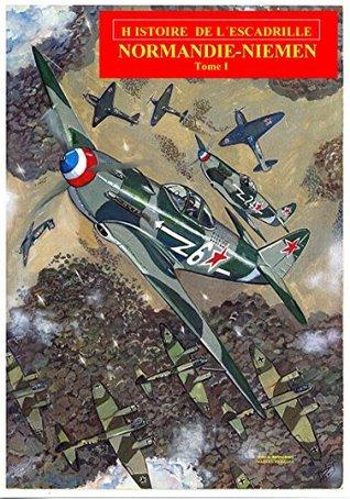 HISTOIRE DE L´ESCADRILLE NORMANDIE-NIEMEN VOL-1: Histoire illustrée des pilotes volontaires français sur le front russe pendant la II GM