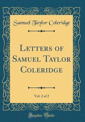 Letters of Samuel Taylor Coleridge, Vol. 2 of 2