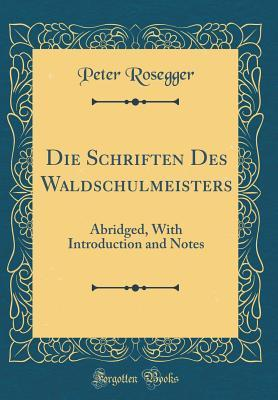 Die Schriften Des Waldschulmeisters: Abridged, with Introduction and Notes