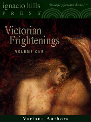 Victorian Frightenings: Volume 1 (Horror Anthology Volume 1)