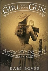 Girl with a Gun (An Annie Oakley Mystery #1) Pdf Book