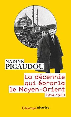 La décennie qui ébranla le Moyen-Orient (1914-1923) (Champs Histoire)