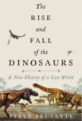 The Rise and Fall of the Dinosaurs: A New History of a Lost World Pdf Book