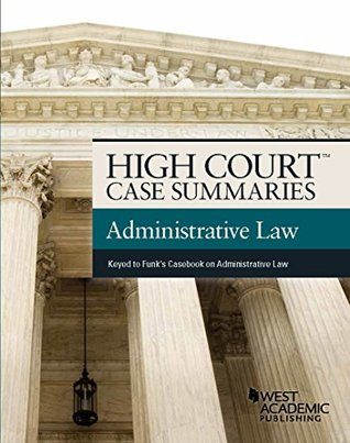 High Court Case Summaries on Administrative Law, Keyed to Funk