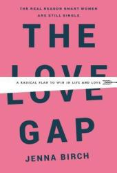 The Love Gap: A Radical Plan to Win in Life and Love Pdf Book