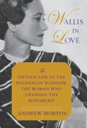 Wallis in Love: The Untold Life of the Duchess of Windsor, the Woman Who Changed the Monarchy Pdf Book