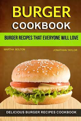 Burger Cookbook: Delicious Burger Recipes Cookbook: Burger Recipes That Everyone Will Love