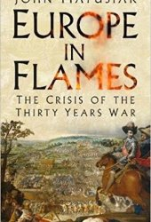 Europe in Flames: The Crisis of the Thirty Years War Pdf Book