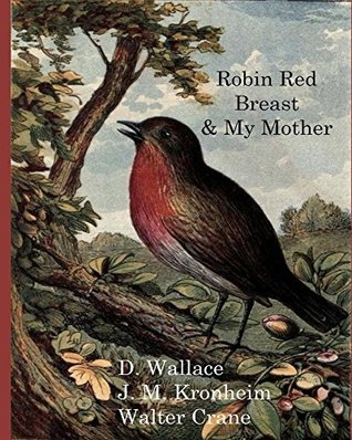 Robin Red Breast & My Mother (Illustrated, Annotated): Walter Crane's Ultimate Picture Book (Nursery Rhyme Story Time 12)