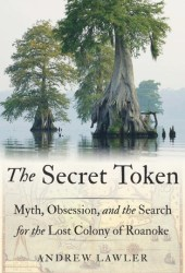 The Secret Token: Myth, Obsession, and the Search for the Lost Colony of Roanoke Pdf Book