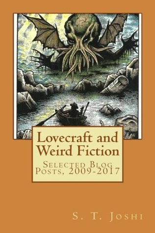 Lovecraft and Weird Fiction: Selected Blog Posts, 2009-2017