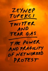 Twitter and Tear Gas: The Power and Fragility of Networked Protest Book Pdf