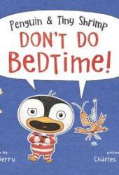 Penguin & Tiny Shrimp Don't Do Bedtime! Book